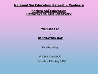 National Sai Education Retreat – Canberra Sathya Sai Education Pathways to Self-Discovery