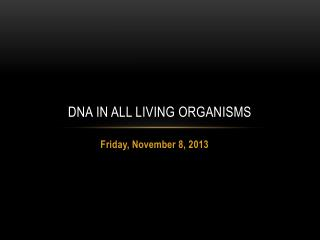 DNA IN ALL LIVING ORGANISMS