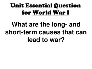 Unit Essential Question for  World War I