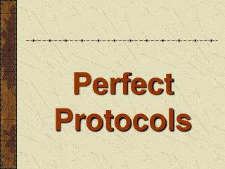 Perfect Protocols