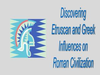Discovering Etruscan and Greek Influences on Roman Civilization
