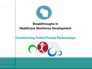 Breakthroughs in  Healthcare Workforce Development Transforming Public/Private Partnerships