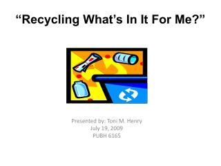 """Recycling What's In It For Me?"""