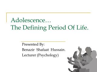 Adolescence… The Defining Period Of Life.
