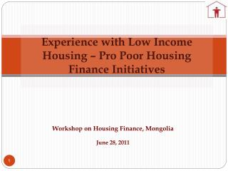 Experience with Low Income Housing – Pro Poor Housing Finance Initiatives