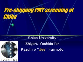 Pre-shipping PMT screening at Chiba
