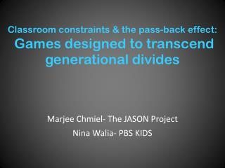Classroom constraints & the pass-back effect:  Games designed to transcend generational divides