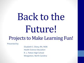 Back to the Future! Projects to Make Learning Fun!