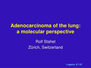 Adenocarcinoma of the lung: a molecular perspective