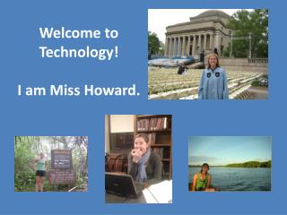 Welcome to Technology!  I am Miss Howard.