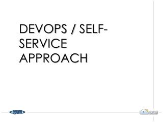 DevOps /  Self-service approach
