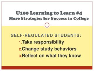U100 Learning to Learn  #4 More  Strategies  for Success in College