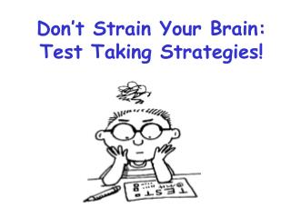 Don't Strain Your Brain: Test Taking Strategies!