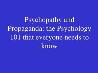 Psychopathy and Propaganda: the Psychology 101 that everyone needs to know