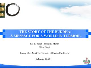 THE STORY OF THE BUDDHA:  A MESSAGE FOR A WORLD IN TURMOIL