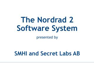 The Nordrad 2  Software System presented by SMHI and Secret Labs AB