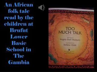 An African folk tale read by the children at  Brufut Lower Basic  S chool in The  G ambia