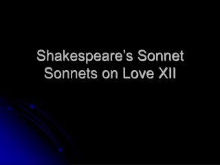 Shakespeare's Sonnet  Sonnets on Love XII