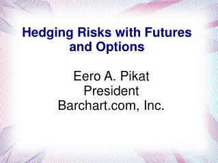Hedging Risks with Futures and Options