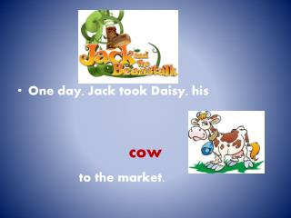 One day, Jack took Daisy, his  cow  to the market.