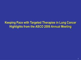 Keeping Pace with Targeted Therapies in Lung Cancer Highlights from the ASCO 2006 Annual Meeting