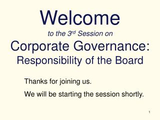 Welcome to the 3 rd  Session on  Corporate Governance: Responsibility of the Board
