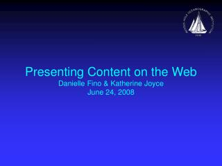 Presenting Content on the Web Danielle Fino & Katherine Joyce June 24, 2008