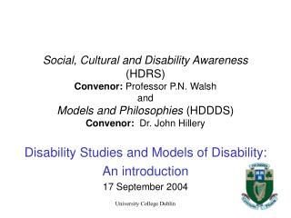 Social, Cultural and Disability Awareness  HDRS  Convenor: Professor P.N. Walsh and Models and Philosophies HDDDS Conven