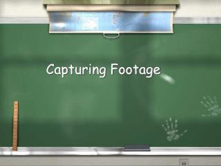 Capturing Footage