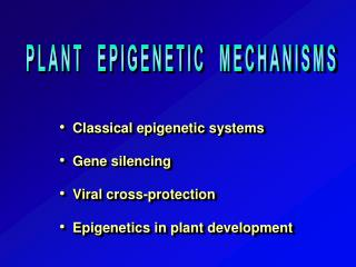 Classical epigenetic systems    Gene silencing    Viral cross-protection    Epigenetics in plant development