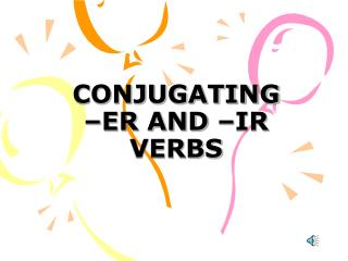 CONJUGATING  –ER AND –IR VERBS
