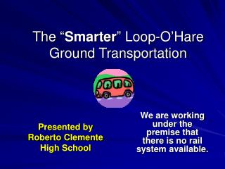 "The "" Smarter "" Loop-O'Hare Ground Transportation"