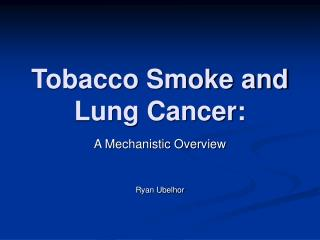 Tobacco Smoke and Lung Cancer: