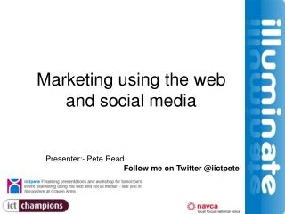 Marketing using the web  and social media