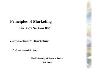 Principles of Marketing 	BA 3365 Section 006 Introduction to Marketing