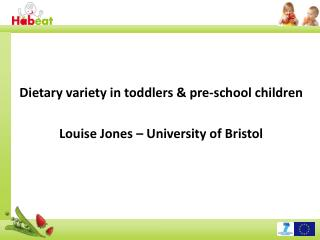 Dietary variety in toddlers & pre-school children Louise Jones – University of Bristol