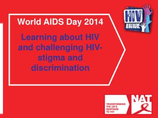 World AIDS Day 2014 Learning about HIV and challenging HIV-stigma and discrimination