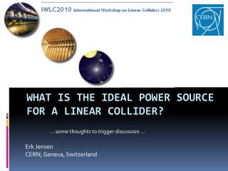 What is the ideal power source for a linear collider ?
