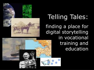 Telling Tales:  finding a place for digital storytelling in vocational training and education