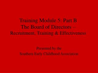 Training Module 5: Part B The Board of Directors –  Recruitment, Training & Effectiveness