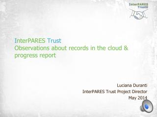 I nterPARES  Trust  Observations about records in the cloud & progress report