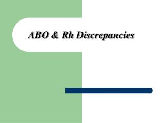 ABO & Rh Discrepancies
