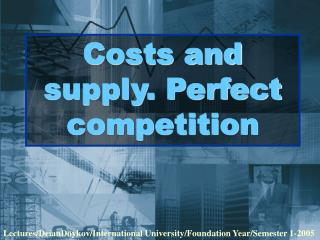Costs and supply. Perfect competition