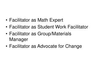 Facilitator as Math Expert Facilitator as Student Work Facilitator Facilitator as Group/Materials Manager Facilitator as
