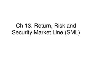 Ch 13. Return, Risk and Security Market Line (SML)
