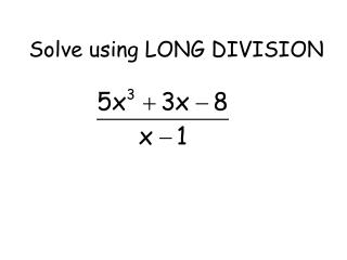 Solve using LONG DIVISION
