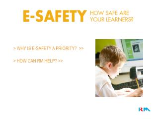 > WHY IS E-SAFETY A PRIORITY?  >>