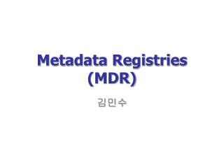 Metadata Registries (MDR)