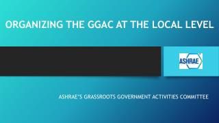 ORGANIZING THE GGAC AT THE LOCAL LEVEL