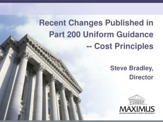 Recent Changes Published in  Part  200 Uniform  Guidance -- Cost Principles Steve  Bradley,